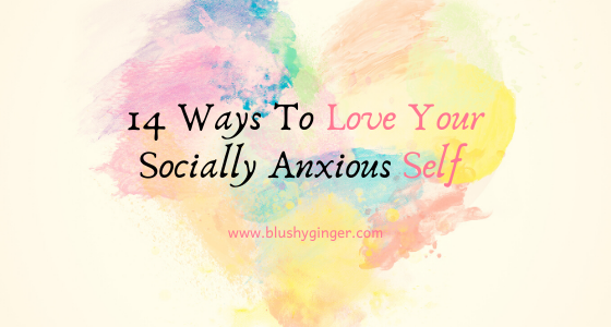 14 Ways To Love Your Socially Anxious Self