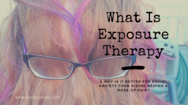 What Is Exposure Therapy & Why Is It Better For Social Anxiety Than Hiding Behind a Mask of Hair?