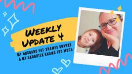 weekly update 4: my husband fat-shames sharks and my daughter knows too much
